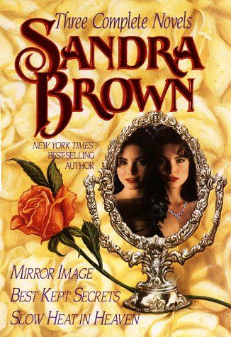 Three Complete Novels: Mirror Image, Best Kept Secrets, Slow Heat in Heaven by Sandra Brown. For the first time in one volume, here are three enchanting romance novels by bestselling author Sandra Brown. Heaven's Price is the story of Blair Simpson, a professional dancer who thought she knew her destiny, until an injury shows her that fate -- and her heart-- have something else in store. In Breakfast in Bed , when Sloan Fairchild opens the door to her bed-and-breakfast inn to her best...