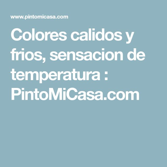 Colores calidos y frios, sensacion de temperatura : PintoMiCasa.com