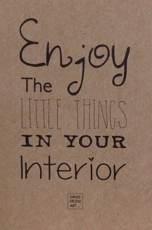 Enjoy the LITTLE THINGS in your interior.