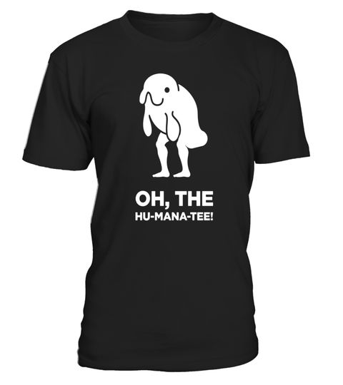 """# Oh, The Hu-Mana-Tee (Human, Manatee, Tee) Funny T-Shirt .  Special Offer, not available in shops      Comes in a variety of styles and colours      Buy yours now before it is too late!      Secured payment via Visa / Mastercard / Amex / PayPal      How to place an order            Choose the model from the drop-down menu      Click on """"Buy it now""""      Choose the size and the quantity      Add your delivery address and bank details      And that's it!      Tags: """"Oh, the humanity!"""" is what…"""