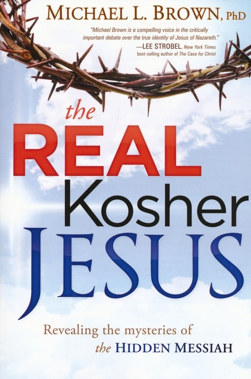 The Real Kosher Jesus by Michael L. Brown PhD