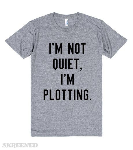 Antisocial Plotter | I'm not quiet, I'm plotting. Funny t-shirts for introverts or those who are antisocial and simply find other people's mundane conversations highly annoying. Plot away with cool t-shirts for the quiet ones. #Skreened