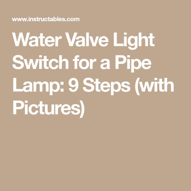 Water Valve Light Switch for a Pipe Lamp: 9 Steps (with Pictures)