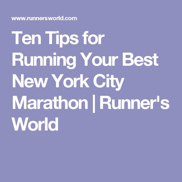 Ten Tips for Running Your Best New York City Marathon | Runner's World
