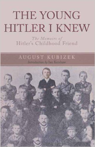The Young Hitler I Knew: The Memoirs of Hitler's Childhood Friend eBook: August Kubizek: Amazon.ca: Kindle Store