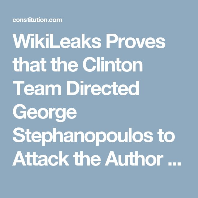 "WikiLeaks Proves that the Clinton Team Directed George Stephanopoulos to Attack the Author of ""Clinton Cash""! ⋆ The Constitution"