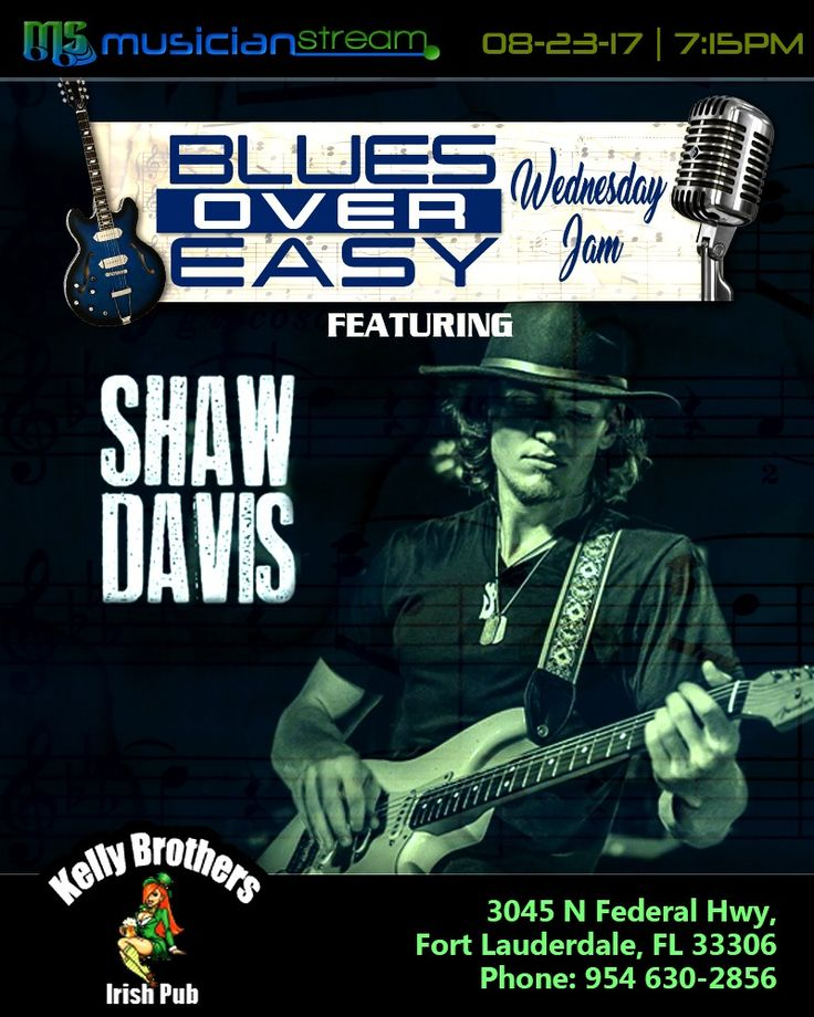 Wednesday - August 23rd, 2017**  BLUES OVER EASY JAM NIGHT!**  Featuring: SHAW DAVIS!**  LIVE from KELLY BROTHERS IRISH PUB in Fort Lauderdale, Florida!**  WATCH the LIVE STREAMCAST starting at 7:15 PM on MUSICIANSTREAM.COM/KELLYBROS