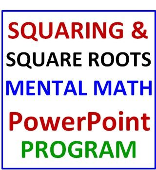 * SQUARING, SQUARE ROOTS and MENTAL MATH all in ONE!* CHALLENGE YOUR STUDENTS WITH THESE MENTAL MATH EXERCISES designed to Make Them THINK! * This is a 118-slide PowerPoint Program designed to mentally challenge your students mathematically along with squaring and square roots. * They must think quickly and accurately as the examples appear and disappear on and off the screen.  * SQUARING and SQUARE ROOTS included throughout the program will make them think even more! *