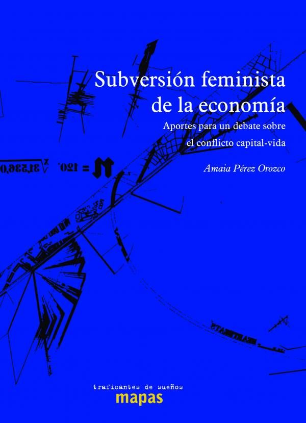 Subversión feminista de la economía. Aportes para un debate sobre el conflicto capital-vida