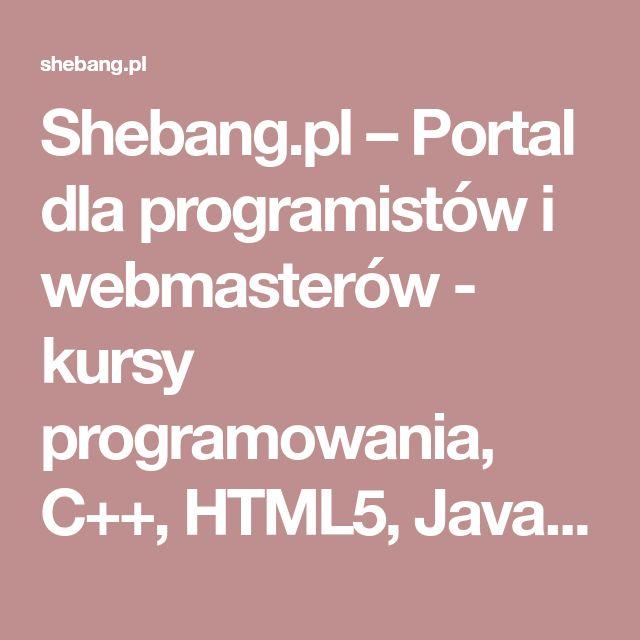 Shebang.pl – Portal dla programistów i webmasterów - kursy programowania, C++, HTML5, JavaScript, CSS, PHP, jQuery, Android, SVG