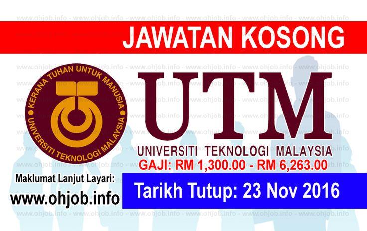 Jawatan Kosong Universiti Teknologi Malaysia (UTM) (23 November 2016)   Kerja Kosong Universiti Teknologi Malaysia (UTM) November 2016  Permohonan adalah dipelawa kepada warganegara Malaysia bagi mengisi kekosongan jawatan di November 2016 seperti berikut:- 1. PEREKA BA31 2. PENOLONG PEGAWAI LATIHAN VOKASIONAL DV29 3. PENOLONG JURUTERA J29 4. PEMBANTU TADBIR (KEWANGAN) WA19 5. PEMBANTU TADBIR (P/O) NA19 6. PENGAWAL KESELAMATAN KP11 7. PEMBANTU OPERASI N11 8. PEMBANTU AWAM GRED H11 9. PEMANDU…