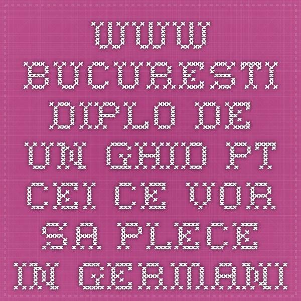 www.bucuresti.diplo.de - un ghid pt cei ce vor sa plece in Germania