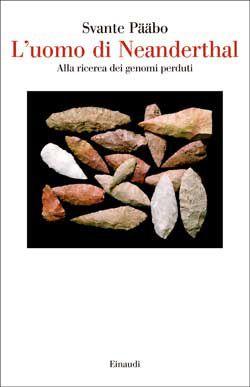 Svante Pääbo, L'uomo di Neanderthal. Alla ricerca dei genomi perduti, Saggi - DISPONIBILE ANCHE IN EBOOK