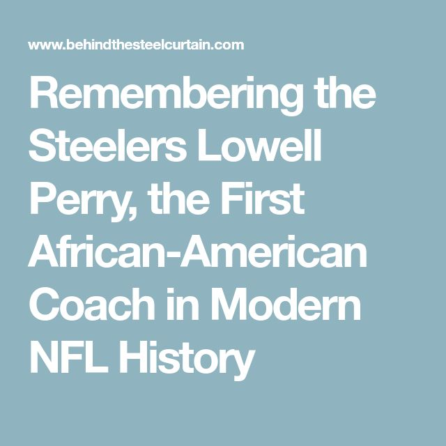 Remembering the Steelers Lowell Perry, the First African-American Coach in Modern NFL History