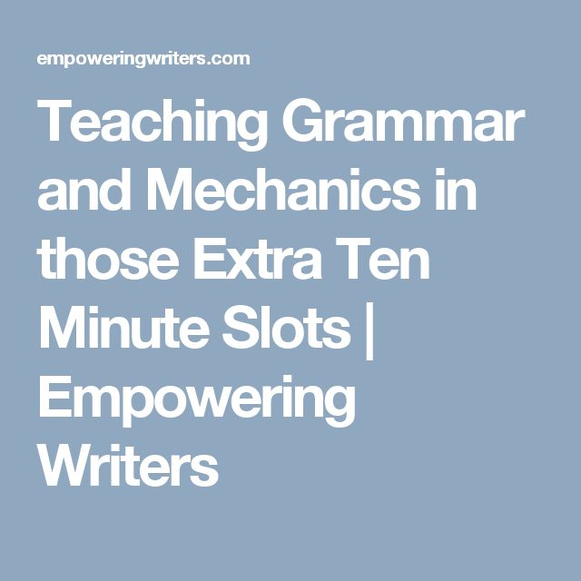 Teaching Grammar and Mechanics in those Extra Ten Minute Slots | Empowering Writers