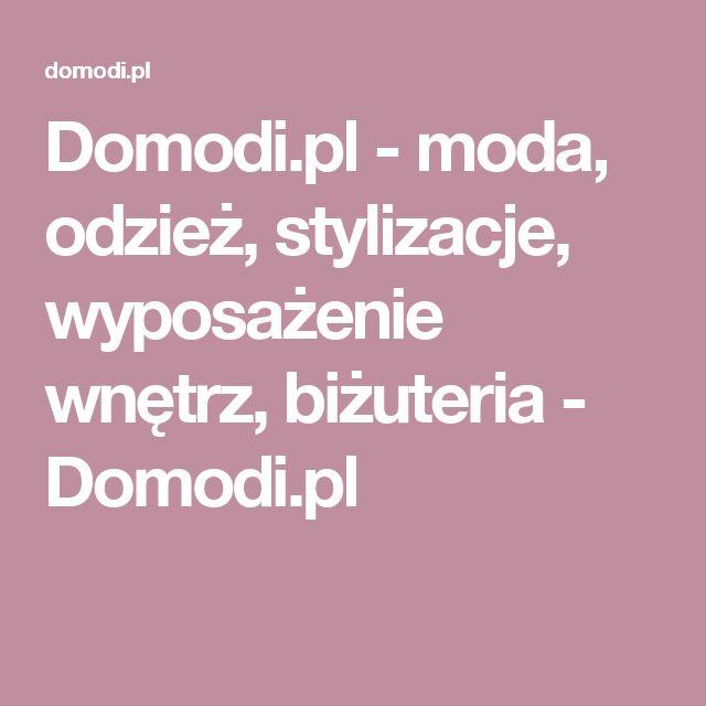 Domodi.pl - moda, odzież, stylizacje, wyposażenie wnętrz, biżuteria - Domodi.pl