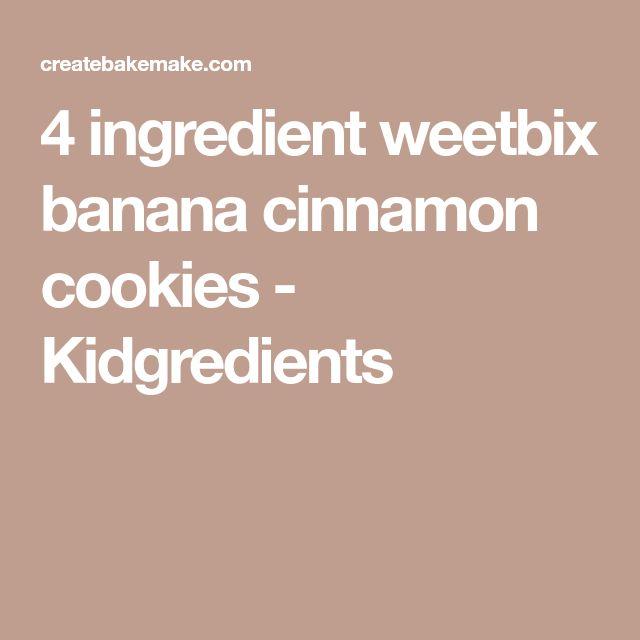 4 ingredient weetbix banana cinnamon cookies - Kidgredients