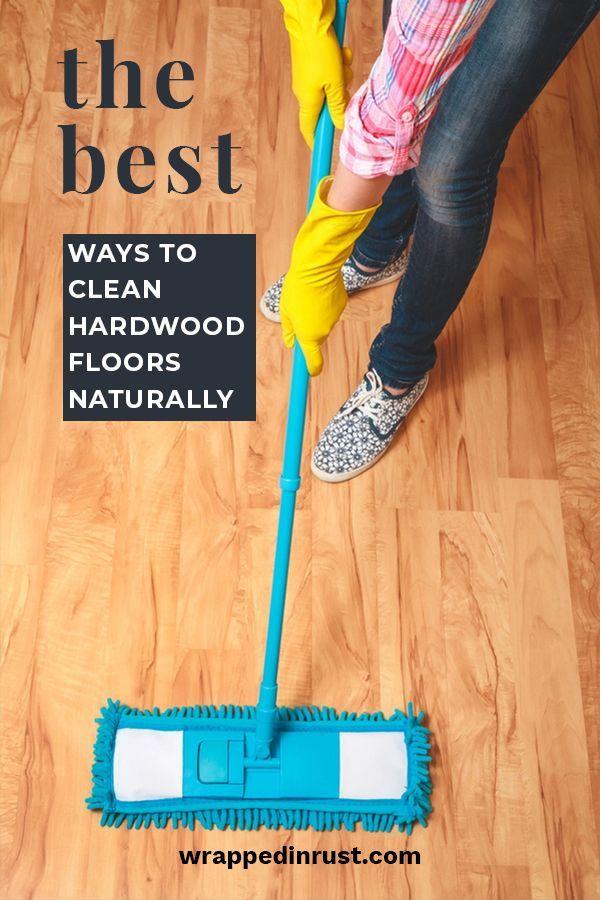 The Best Ways To Clean Hardwood Floors Naturally Clean Hardwood