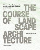 The Course of Landscape Architecture :  A History of Our Designs on the Natural World, from Prehistory to the Present /  Christophe Girot