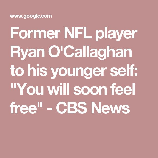 "Former NFL player Ryan O'Callaghan to his younger self: ""You will soon feel free"" - CBS News"
