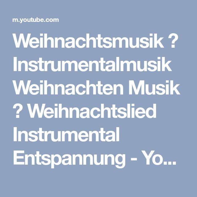 Weihnachtsmusik ❄ Instrumentalmusik Weihnachten Musik ❄ Weihnachtslied Instrumental Entspannung - YouTube