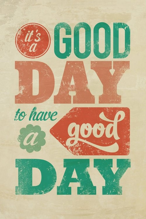 It's a good day to have a good day...