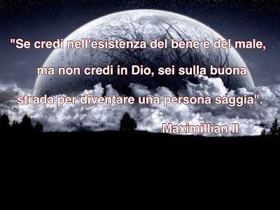 MAXMILLIAN THE SECOND: Se credi nell'esistenza del bene e del male....