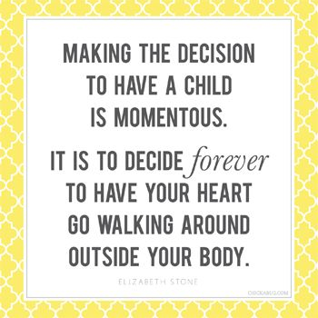 Nick and I will make this choice one day....in about 5 years!Heart, Mothersday, Sweets Quotes, Mothers Day, For The Future, So True, Baby Girls, Kids, True Stories