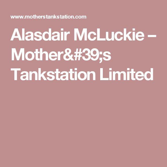 Alasdair McLuckie – Mother's Tankstation Limited