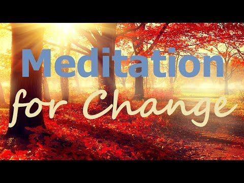 Guided Meditation for Change: Change IS Possible, relaxing meditation with meditation music - YouTube