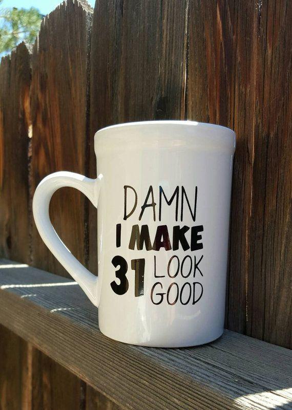 Check out this item in my Etsy shop https://www.etsy.com/listing/464085201/31st-birthday-mug-31st-birthday-birthday
