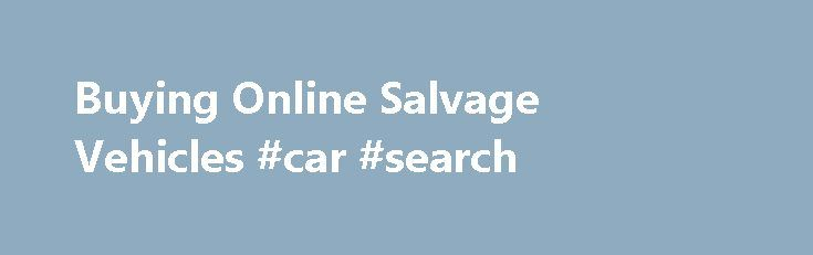 Buying Online Salvage Vehicles #car #search http://car.nef2.com/buying-online-salvage-vehicles-car-search/  #buy cars online # Auction Buyers Save Money! View samples of today's savings About SalvageBid[...]