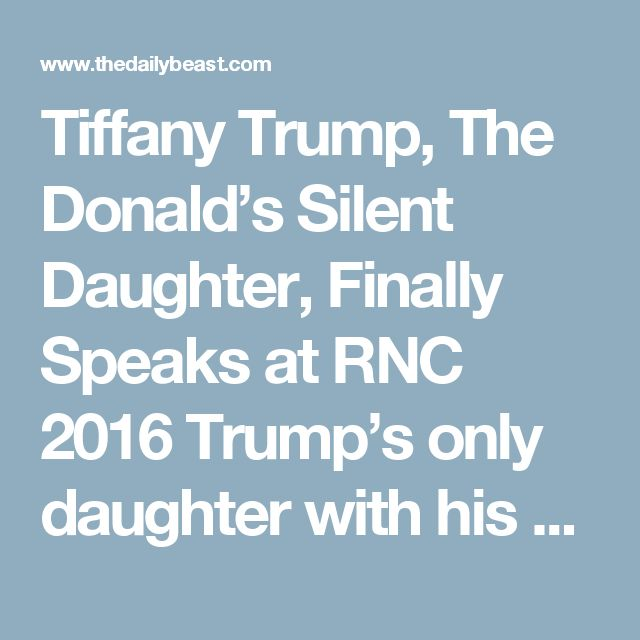 "Tiffany Trump, The Donald's Silent Daughter, Finally Speaks at RNC 2016 Trump's only daughter with his second wife, Marla Maples, may have been the most successful Trump yet at humanizing the mogul for the masses.  OLIVIA NUZZI  07.19.16 11:00 PM ET CLEVELAND — She is poised, and she is trying very hard, to the extent that you have to root for her in a way. Early in the day, when she came onstage for a soundcheck in a white dress and flat shoes, she counted ""one, two, three, four, five…"