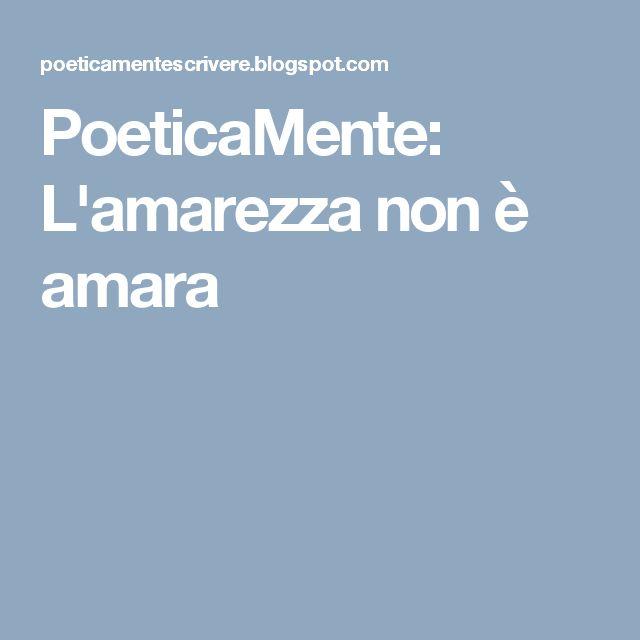 PoeticaMente: L'amarezza non è amara