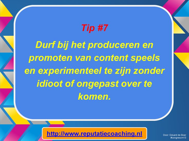 Tip #7: Durf bij het produceren en promoten van content speels en experimenteel te zijn zonder idioot of ongepast over te komen. - 9 tips voor Content Marketing van C.C. Chapman op het Congres Content Marketing & Webredactie #congrescm13 in MediaPlaza te #Utrecht op 12 november 2013