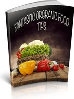 Fantastic Organic Food Tips - A great book packed with loads of handy tips about growing, buying and cooking your own organic food.