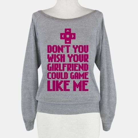 Don't You Wish Your Girlfriend Could Game Like Me | HUMAN | T-Shirts, Tanks, Sweatshirts and Hoodies