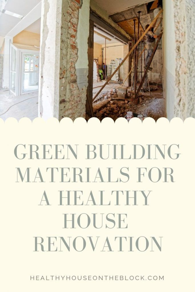 Green Building Materials For A Healthy House Remodel Green