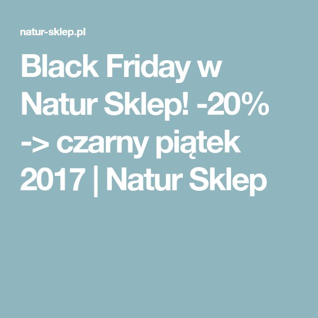 Black Friday w Natur Sklep! -20% -> czarny piątek 2017 | Natur Sklep