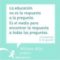 """William Allin citas quotes educación ·La educación no es la respuesta a la pregunta. Es el medio..."""" #quotes #profesores #frases #educacion"""