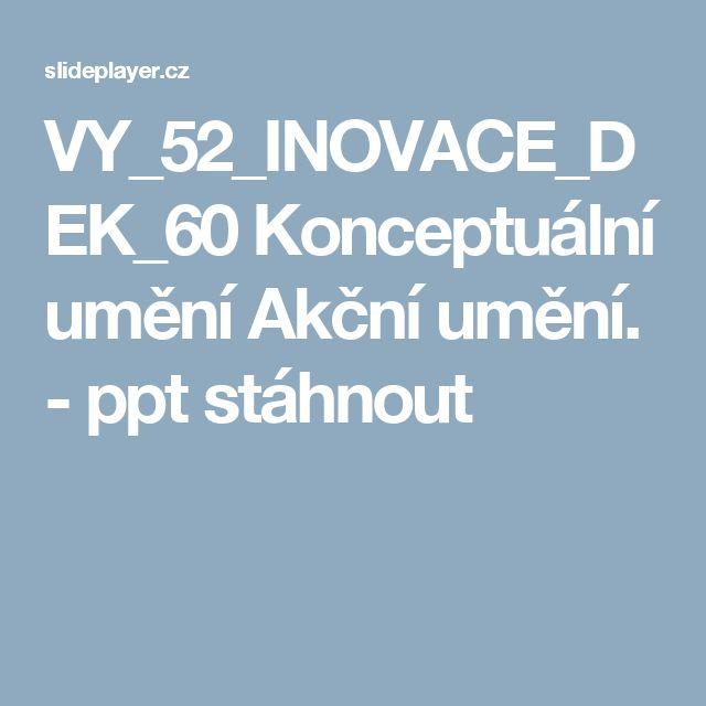 VY_52_INOVACE_DEK_60 Konceptuální umění Akční umění. - ppt stáhnout