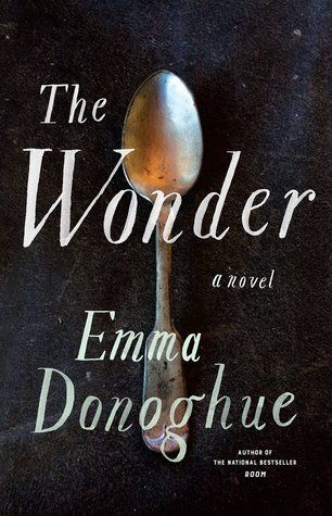 The Wonder by Emma Donoghue  Available 9/20/16  4 Stars - See my review - https://www.goodreads.com/review/show/1755933158?book_show_action=false&from_review_page=1