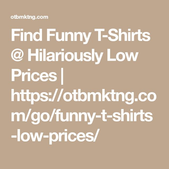Find Funny T-Shirts @ Hilariously Low Prices | https://otbmktng.com/go/funny-t-shirts-low-prices/