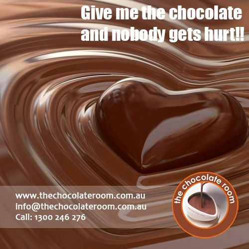 Give me the ‪#‎Chocolate‬ and nobody gets hurt!!  ‪#‎ChocolateLovers‬, follow us at @chocolateroomau