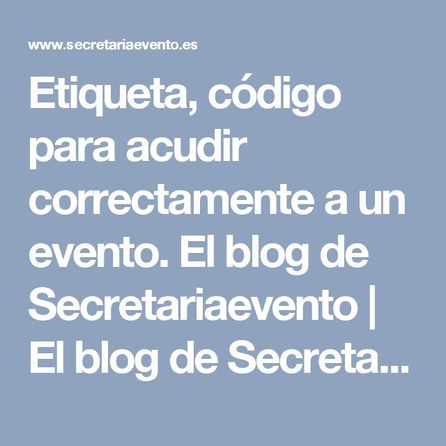 Etiqueta, código para acudir correctamente a un evento. El blog de Secretariaevento | El blog de Secretariaevento
