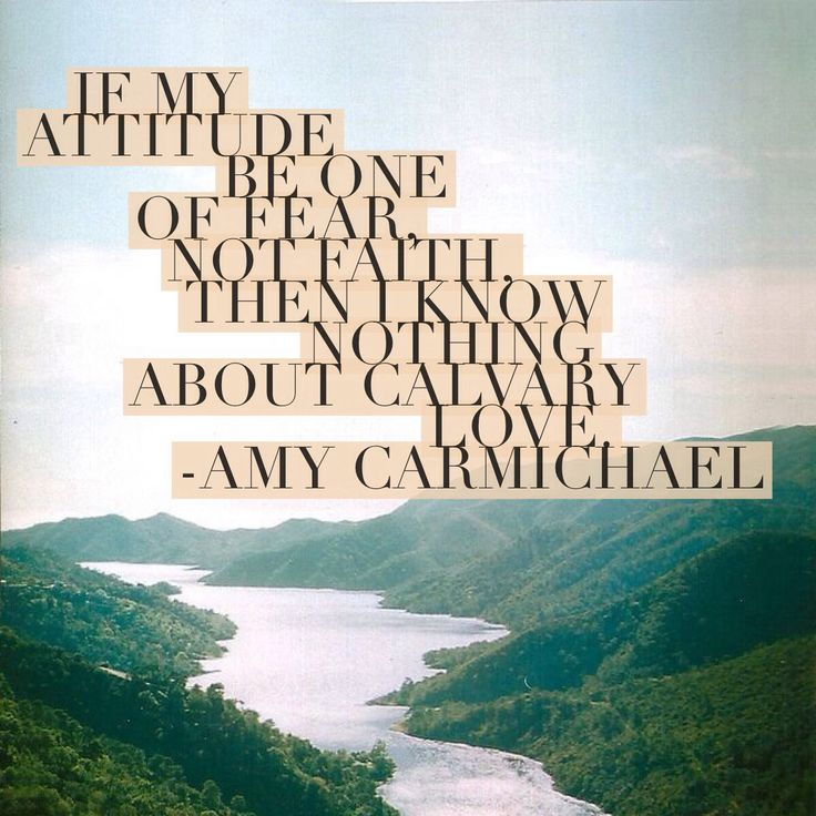 Amy Carmichael on Calvary Love. Be in faith not fear. michaelaevanow.com