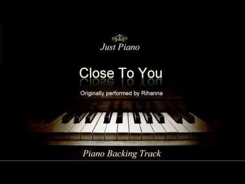 Close To You by Rihanna (Piano Accompaniment)