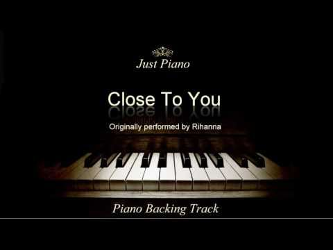 Close To You by Rihanna (Piano Accompaniment)