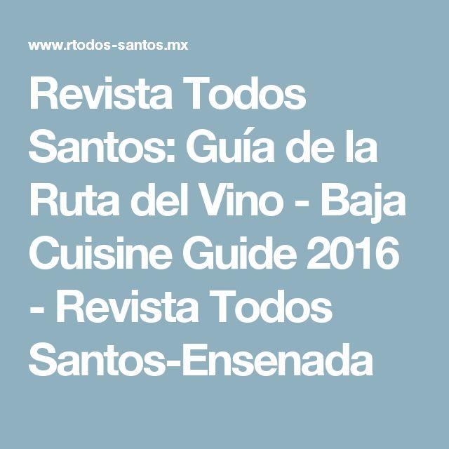 Revista Todos Santos: Guía de la Ruta del Vino - Baja Cuisine Guide 2016 - Revista Todos Santos-Ensenada