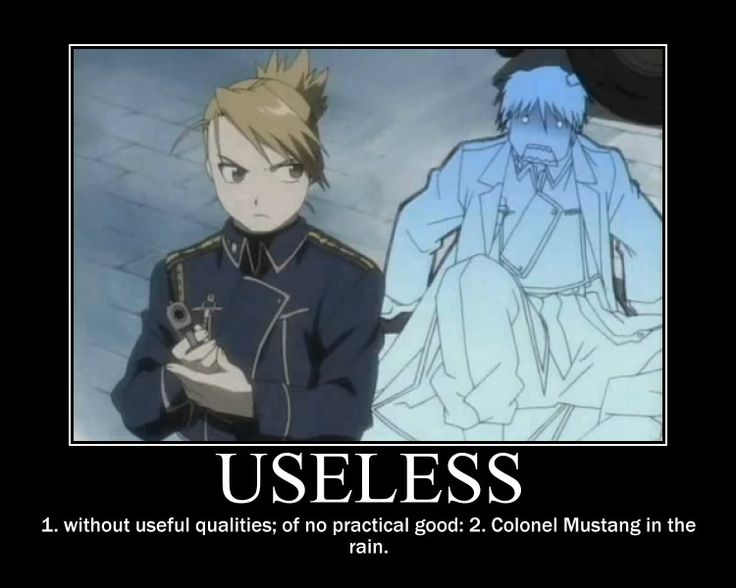 The definition of useless: Roy Mustang in the rain ~ Flame Alchemist my fannie, he's lucky Riza Hawkeye is there to cover his sorry ass